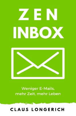 ZEN Inbox - Weniger E-Mails, mehr Zeit, mehr Leben