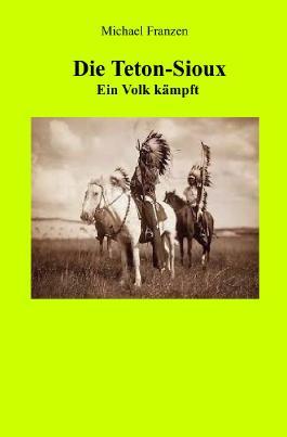 Die Teton-Sioux - Ein Volk kämpft!