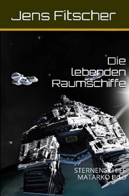 STERNENSCHIFF MATARKO / Die lebenden Raumschiffe (STERNENSCHIFF MATARKO 3)
