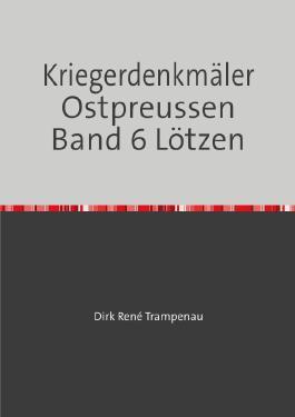 Kriegerdenkmäler Ostpreussen / Kriegerdenkmäler Ostpreussen Band 6 Lötzen