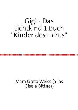 """Gigi - Das Lichtkind 1. und 2.Buch aus dem Jahr 2015 / Gigi - Das Lichtkind 1.Buch """"Kinder des Lichts"""""""