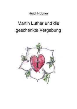 Martin Luther und die geschenkte Vergebung