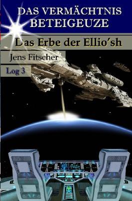 Das Vermächtnis Beteigeuze / Das Erbe der Ellio'sh
