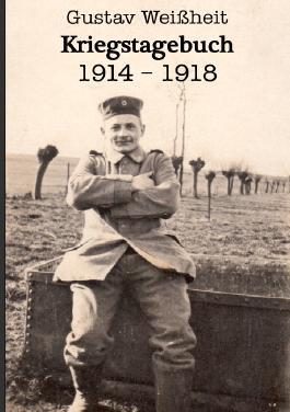Kriegstagebuch 1914-1918 Gustav Weißheit