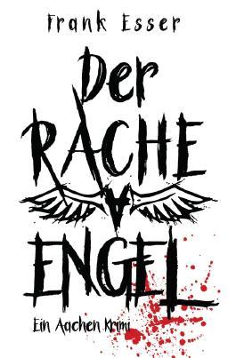 Aachen Krimi Reihe / Der Racheengel - Ein Aachen Krimi