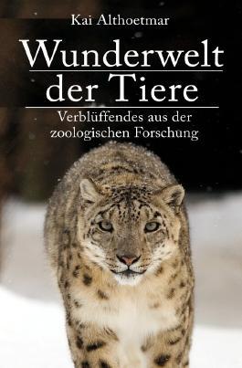 Wunderwelt der Tiere. Verblüffendes aus der zoologischen Forschung