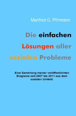 Manfred G Die einfachen Lösungen aller sozialen Probleme.