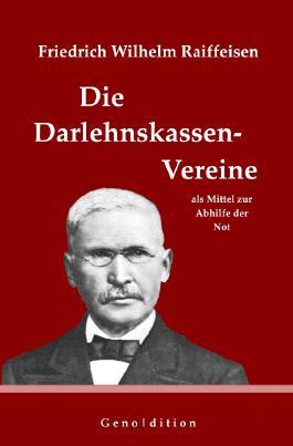 geno | dition / Friedrich Wilhelm Raiffeisen: Die Darlehnskassen-Vereine als Mittel zur Abhilfe der Not