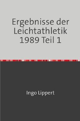 Sportstatistik / Ergebnisse der Leichtathletik 1989 Teil 1