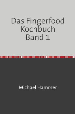Das Fingerfood Kochbuch / Das Fingerfood Kochbuch Band 1