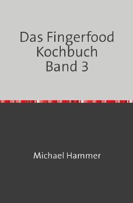 Das Fingerfood Kochbuch / Das Fingerfood Kochbuch Band 3