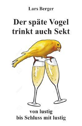 Der späte Vogel trinkt auch Sekt