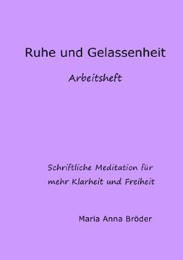 Schriftliche Meditationen für mehr Klarheit und Freiheit / Ruhe und Gelassenheit