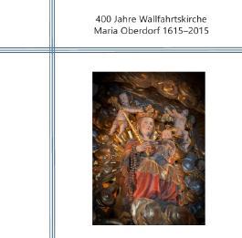 400 Jahre Wallfahrtskirche Maria Oberdorf 1615-2015