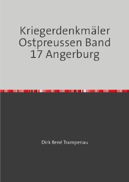 Kriegerdenkmäler Ostpreussen / Kriegerdenkmäler Ostpreussen Band 17 Angerburg