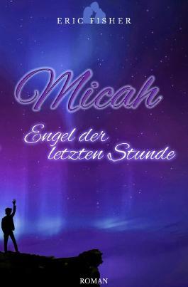 Micah - Engel der letzten Stunde
