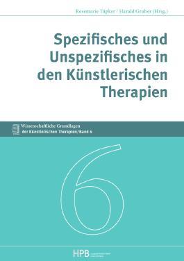 Wissenschaftliche Grundlagen der Künstlerischen Therapien / Spezifisches und Unspezifisches in den Künstlerischen Therapien