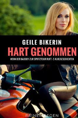 Hart und Lustvoll Genommen / Geile Bikerin Hart Genommen - Wenn der Badboy zur Spritztour ruft