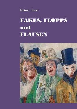 FAKES, FLOPPS und FLAUSEN
