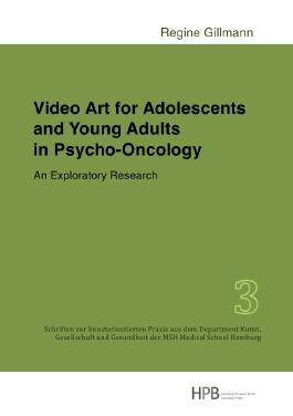 Schriften zur kunstorientierten Praxis aus dem Department Kunst,... / Video Art for Adolescents and Young Adults in Psycho-Oncology