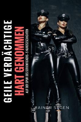 Hart und Lustvoll Genommen / Geile Verdächtige Hart Genommen - Auf der Spur des Serienfickers