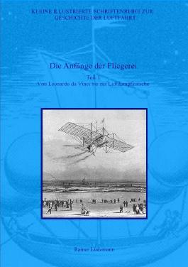Kleine Illustrierte Schriftenreihe zur Geschichte der Luftfahrt / Die Anfänge der Fliegerei - Teil I