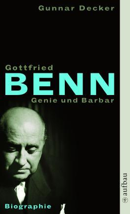 Gottfried Benn. Genie und Barbar