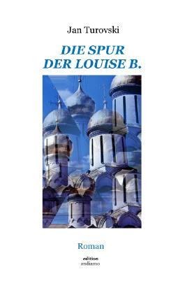 Die Spur der Louise B. von Jan Turovski bei LovelyBooks (Roman)