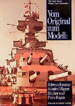Vom Original zum Modell: Schwere Kreuzer Admiral Hipper, Blücher und Prinz Eugen
