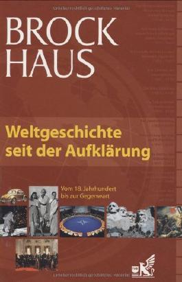 Brockhaus Weltgeschichte seit der Aufklärung: Vom 18. Jahrhundert bis zur Gegenwart