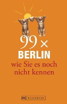 Berlin Stadtführer: 99x Berlin wie Sie es noch nicht kennen - der besondere Reiseführer für Berlin mit Geheimtipps und Sehenswürdigkeiten. Ideal geeignet für junge Leute.
