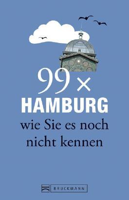 Hamburg Stadtführer: 99x Hamburg wie Sie es noch nicht kennen - der besondere Reiseführer mit Geheimtipps und Sehenswürdigkeiten. Ideal geeignet für junge Leute.