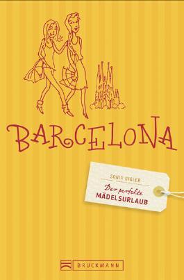 Der perfekte Mädelsurlaub – Barcelona