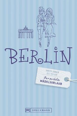 Der perfekte Mädelsurlaub – Berlin
