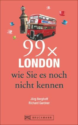 Reiseführer London: 99x London, wie Sie es noch nicht kennen. Der Stadtführer für alle, die Londons Highlights und Sehenswürdigkeiten kennen und das Besondere der Hauptstadt von England suchen.