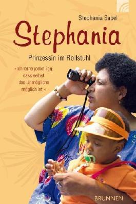 """Stephania: Prinzessin im Rollstuhl. """"Ich lerne jeden Tag, dass selbst das Unmögliche möglich ist."""""""