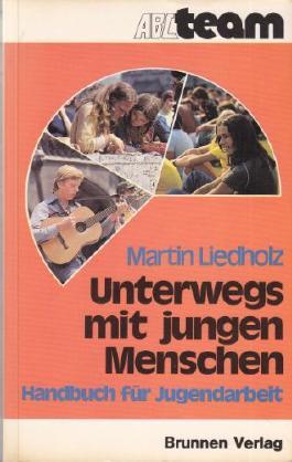 Unterwegs mit jungen Menschen. Handbuch für Jugendarbeit. 1. Auflage.