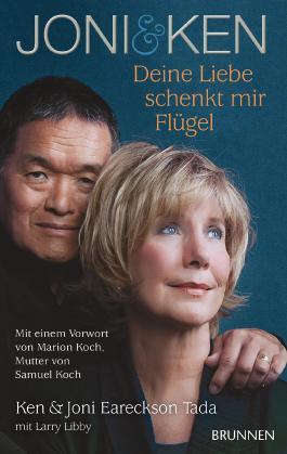 Joni & Ken: Deine Liebe schenkt mir Flügel. Mit einem Vorwort von Marion Koch, Mutter von Samuel Koch
