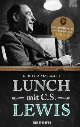 Lunch mit C. S. Lewis: Tischgespräche mit dem Schöpfer von Narnia