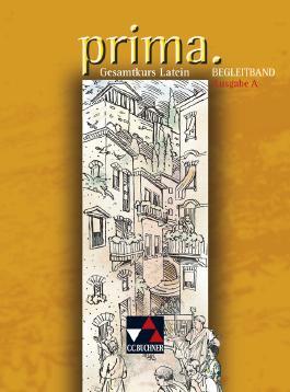 Prima A. Ausgabe für Ausserbayern. Gesamtkurs Latein / Begleitband