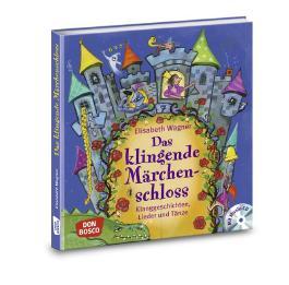 Das klingende Märchenschloss: Klanggeschichten, Lieder und Tänze - mit CD