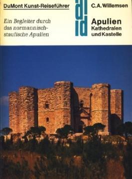 Apulien. Kathedralen und Kastelle. Kunst - Reiseführer. Ein Kunstführer durch das normannisch-staufische Apulien