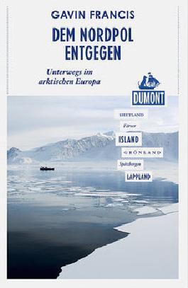Dem Nordpol entgegen (DuMont Reiseabenteuer)