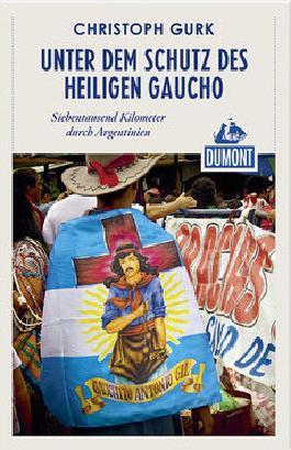 Unter dem Schutz des heiligen Gaucho (DuMont Reiseabenteuer)