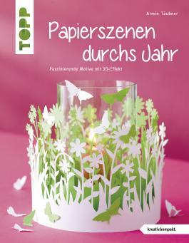 Papierszenen durchs Jahr (kreativ.kompakt.): Filigrane Motive mit 3D-Effekt