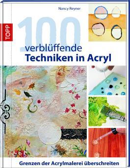 100 verblüffende Techniken in Acryl