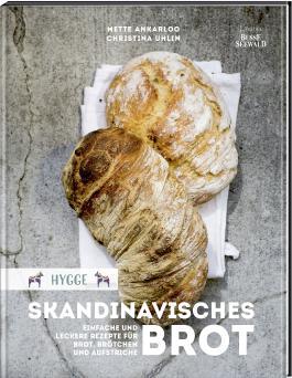 Hygge – Skandinavisches Brot. Einfache und leckere Rezepte für Brot, Brötchen und Aufstriche