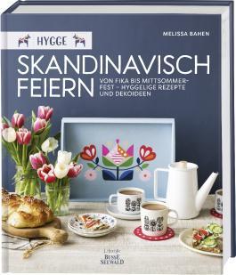 Hygge – Skandinavisch feiern. Von Fika bis Mittsommerfest – Hyggelige Rezepte und Dekoideen