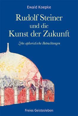 Rudolf Steiner und die Kunst der Zukunft
