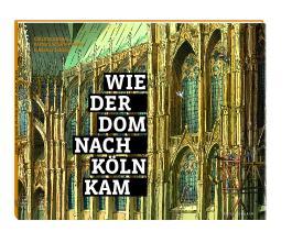 Wie der Dom nach Köln kam